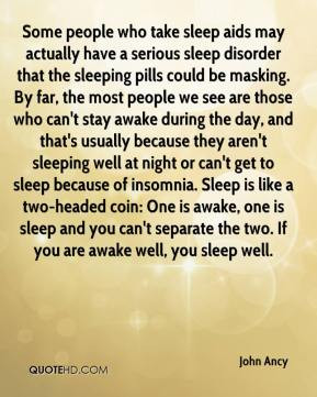 may actually have a serious sleep disorder that the sleeping pills ...