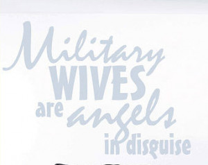 Military Wives are angels in disguise - Vinyl Wall Decal - Wall Quotes ...