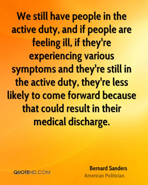 We still have people in the active duty, and if people are feeling ill ...