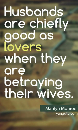 ... good as lovers when they are betraying their loves, ~ Marilyn Monroe