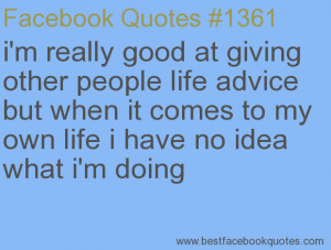 ... have no idea what i'm doing-Best Facebook Quotes, Facebook Sayings