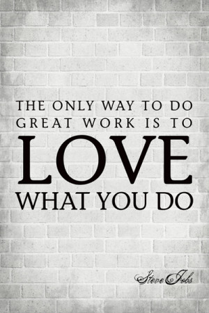 ... The Only Way To Do Great Work (Steve Jobs Quote), motivational poster