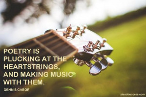 ... at the heartstrings, and making music with them. - Dennis Gabor