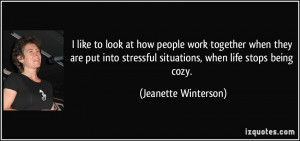 ... stressful situations, when life stops being cozy. - Jeanette Winterson