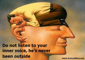 ... inner voice, he's never been outside - Smart Quotes - StatusMind.com