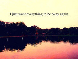 just want everything to be ok quote