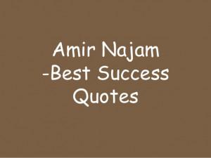 Amir Najam - Best Success Quotes