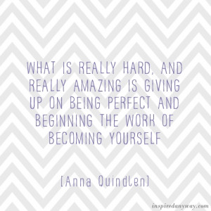 What Is Really Hard, And Really Amazing Is Giving Up On Being Perfect ...
