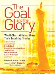The Goal and the Glory: Christian Athletes Share Their Inspiring ...