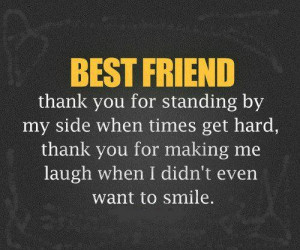 To My BEST FRIEND; Thank you for standing by my side when times get ...