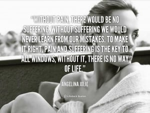 ... No Suffering Without Suffering We Would Never Learn From Our Mistakes