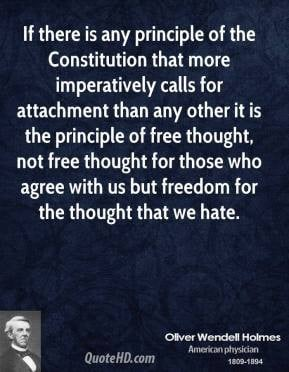 Oliver Wendell Holmes - If there is any principle of the Constitution ...