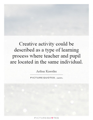 Creative activity could be described as a type of learning process ...