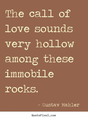 Customize picture quotes about love - The call of love sounds very ...