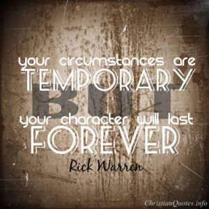 Rick Warren Quote – You can choose the character of an eternity