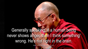 Quotes Generally speaking, if a human being never shows anger, then I ...
