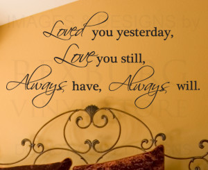 ... -Quote-Sticker-Vinyl-Art-Loved-You-Yesterday-Always-Will-Love-You-L11