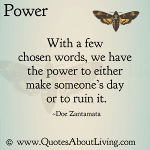 ... words, we have the power to either make someone's day, or to ruin it