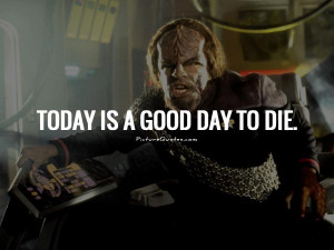 Today is a good day to die Picture Quote #1