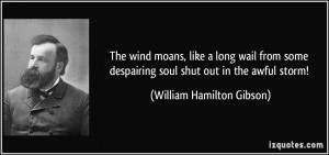 The wind moans, like a long wail from some despairing soul shut out in ...