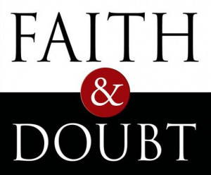 You can't have 'faith' without 'doubt'