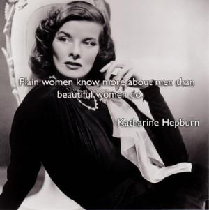 Plain women know more about men than beautiful women do.