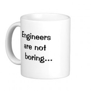 Engineers Are Not Boring - Funny Engineer Quote Mug