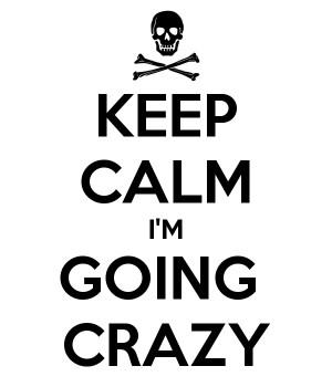 KEEP CALM I'M GOING CRAZY