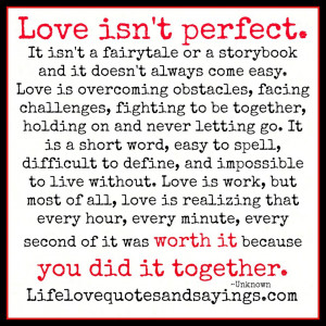 Love isn't perfect. It isn't a fairytale or a storybook and it doesn't ...