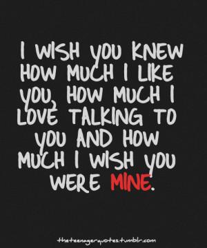 Wish You Were Mine Quotes I wish you were mine. you