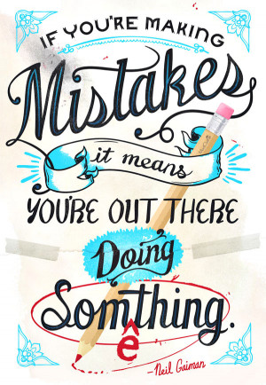 """Mistake Quote 2: """"If you're making mistakes it means you're out ..."""