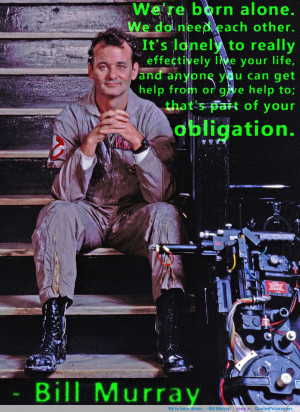 ... is born. It's over, and something completely new starts. - Bill Murray