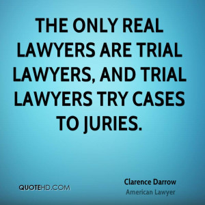 The only real lawyers are trial lawyers, and trial lawyers try cases ...