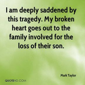Mark Taylor - I am deeply saddened by this tragedy. My broken heart ...