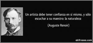 ... mismo, y sólo escuchar a su maestro: la naturaleza (Auguste Renoir