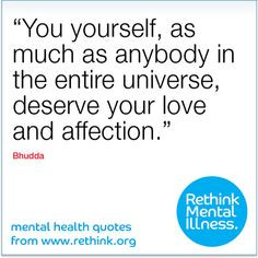 You yourself, as much as anybody in the entire universe, deserve your ...