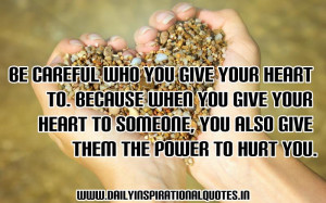 ... Your Heart to Someone,You Also Give Them The Power To Hurt You