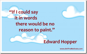 "... Could say It In Words there would be no reason to paint"" ~ Art Quote"