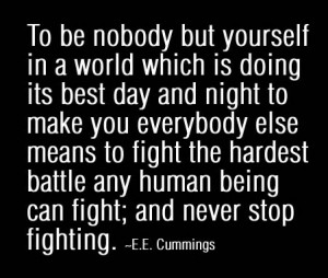To be nobody but yourself in a world which is doing its best day and ...