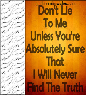Nice Morning Quote : Don't lie to me..