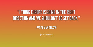 think Europe is going in the right direction and we shouldn't be set ...