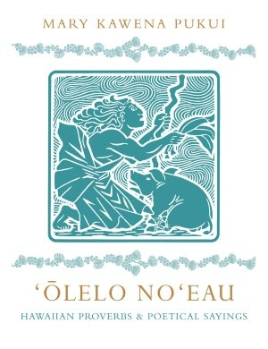 Olelo Noeau: Hawaiian Proverbs and Poetical Sayings. This book is the ...