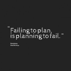 Quotes Picture: failing to plan, is planning to fail