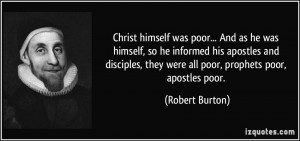 ... apostles and disciples, they were all poor, prophets poor, apostles