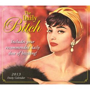 ... Bitch Desk Calendar for 2013! http://www.calendars.com/Womens-Humor