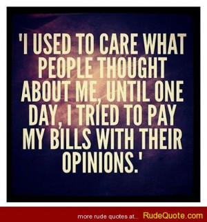 used to care what people thought about me, until one day, i tried to ...