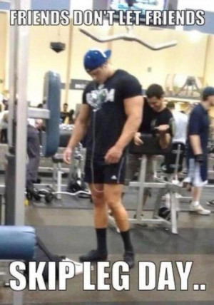 In Blog chicken legs , Friends Don't Let Friends Skip Leg Days , funny ...