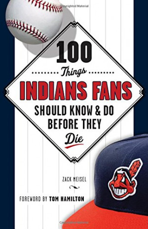100 Things Indians Fans Should Know & Do Before They Die (100 Things ...