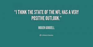 ... NFL has a very positive outlook. - Roger Goodell at Lifehack Quotes