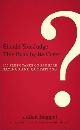 ... Book by Its Cover?: 100 Fresh Takes on Familiar Sayings and Quotations